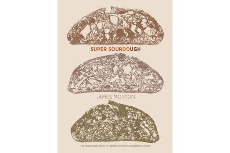 Super Sourdough - The Foolproof Guide to Making World-Class Bread at Home