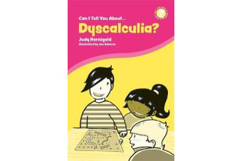 Can I Tell You About Dyscalculia? - A Guide for Friends, Family and Professionals