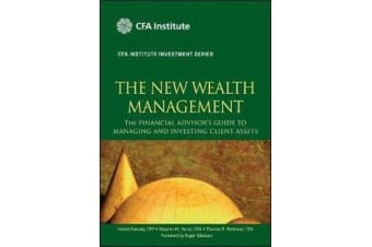 The New Wealth Management - The Financial Advisor's Guide to Managing and Investing Client Assets