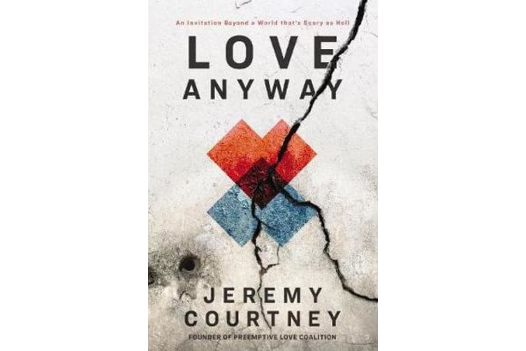Love Anyway - An Invitation Beyond a World that's Scary as Hell