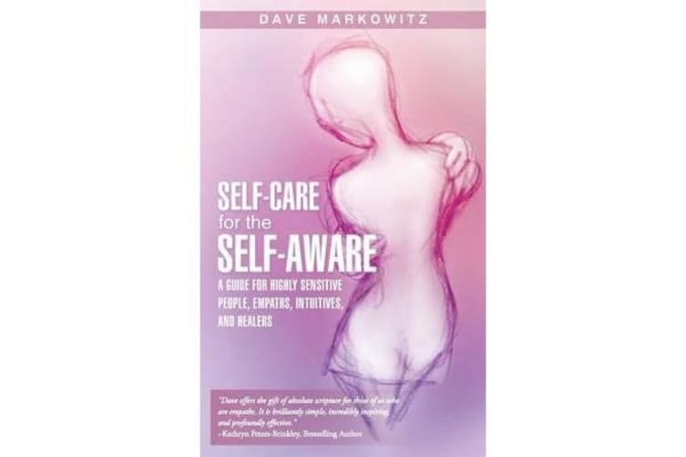 Self-Care for the Self-Aware - A Guide for Highly Sensitive People, Empaths, Intuitives, and Healers