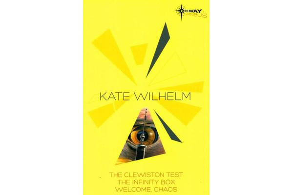 Kate Wilhelm SF Gateway Omnibus - The Clewiston Test, The Infinity Box, Welcome, Chaos