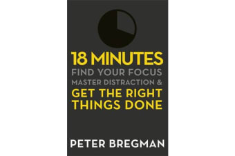 18 Minutes - Find Your Focus, Master Distraction and Get the Right Things Done