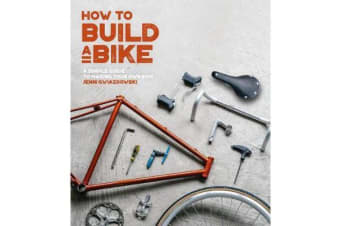 How to Build a Bike - A Simple Guide to Making Your Own Ride