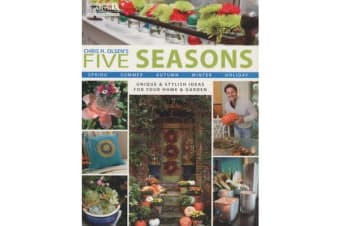 Chris H. Olsen's Five Seasons: Spring Summer Autumn Winter Holiday - Unique & Stylish Ideas for Your Home & Garden