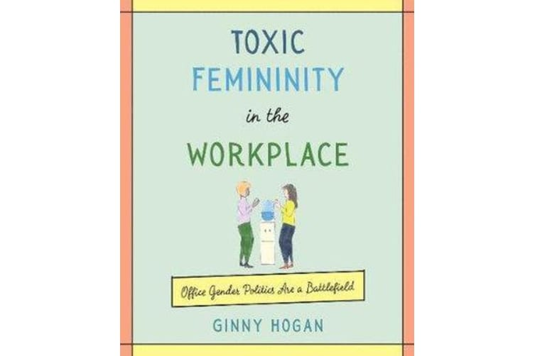 Toxic Femininity in the Workplace - Office Gender Politics Are a Battlefield