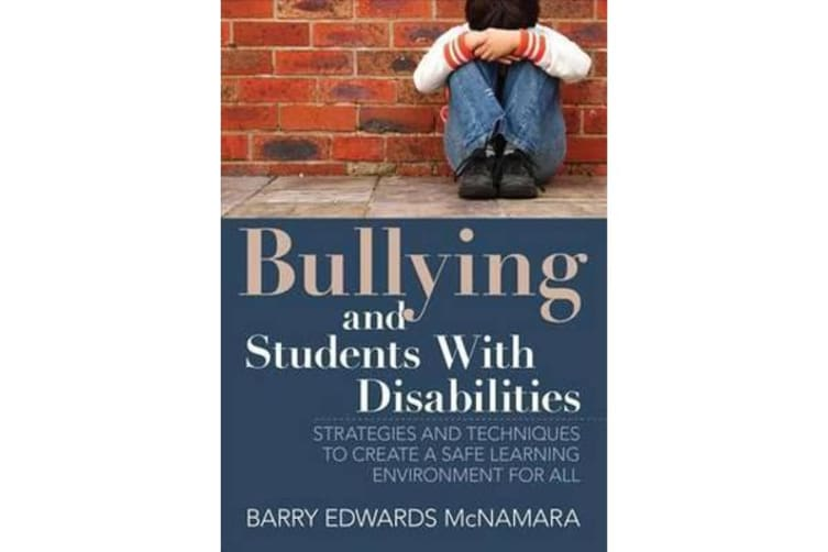 Bullying and Students With Disabilities - Strategies and Techniques to Create a Safe Learning Environment for All