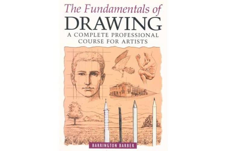 Fundamentals of Drawing - A Complete Professional Course for Artists