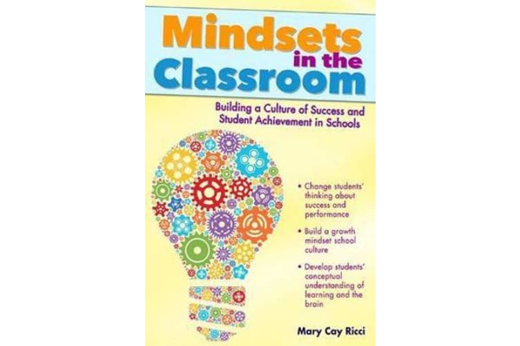 Mindsets in the Classroom - Building a Culture of Success and Student Achievement in Schools