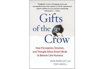 Gifts of the Crow - How Perception, Emotion, and Thought Allow Smart Birds to Behave Like Humans