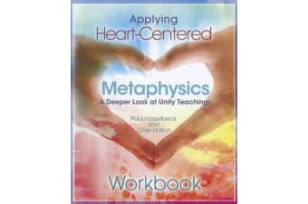 Applying Heart-Centered Metaphysics - A Deeper Look at Unity Teachings