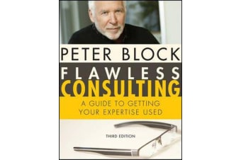 Flawless Consulting - A Guide to Getting Your Expertise Used