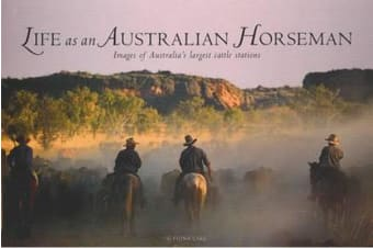 Life as an Australian Horseman - Images of Australia's Largest Cattle Stations