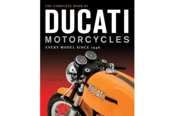 The Complete Book of Ducati Motorcycles - Every Model Since 1946