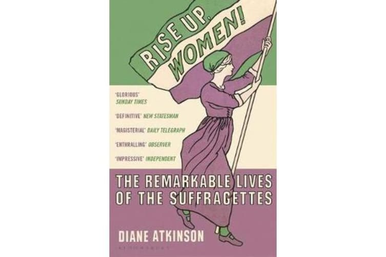 Rise Up Women! - The Remarkable Lives of the Suffragettes