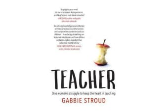 Teacher - One Woman's Struggle to Keep the Heart in Teaching