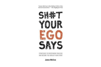 Sh#t Your Ego Says - Strategies to Overthrow Your Ego and Become the Hero of Your Story