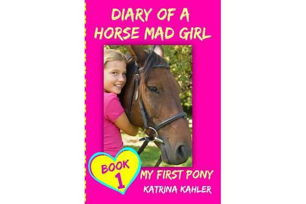 Image of Diary of a Horse Mad Girl - My First Pony - Book 1 - A Perfect Horse Book for Gir