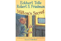 Milton'S Secret - An Adventure of Discovery Through Then, When, and the Power of Now