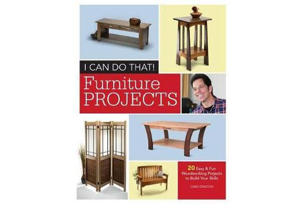 I Can Do That - Furniture Projects - 20 Easy & Fun Woodworking Projects to Build Your Skills