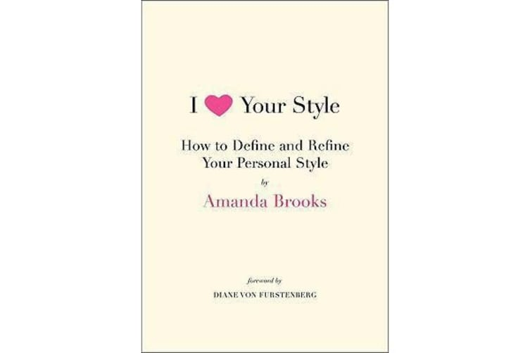 I Love Your Style - How to Define and Refine Your Personal Style
