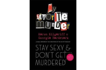 Stay Sexy and Don't Get Murdered - The Definitive How-To Guide From the My Favorite Murder Podcast