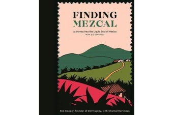 Finding Mezcal - A Journey into the Liquid Soul of Mexico, with 40 Cocktails