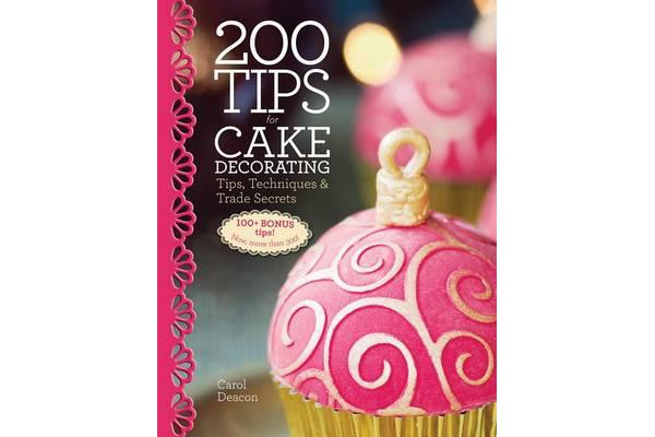 Image of 200 Tips for Cake Decorating - Tips, Techniques and Trade Secrets