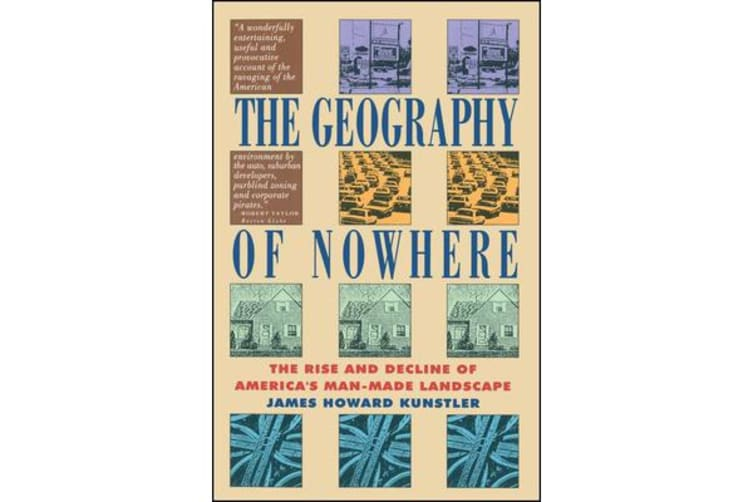 Geography of Nowhere - The Rise and Decline of America's Man Made Landscape
