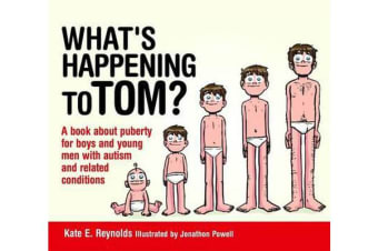What's Happening to Tom? - A Book About Puberty for Boys and Young Men with Autism and Related Conditions