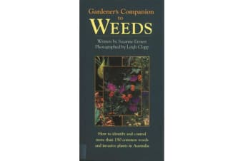 Gardener's Companion to Weeds - How to Identify and Control More Than 150 Common Weeds and Invasive Plants in Australia
