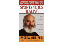 Spontaneous Healing - How to Discover and Embrace Your Body's Natural Ability to Maintain and Heal Itself
