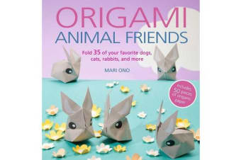 Origami Animal Friends - Fold 35 of Your Favorite Dogs, Cats, Rabbits, and More