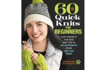 60 Quick Knits for Beginners - Easy Projects for New Knitters in 220 Superwash (R) from Cascade Yarns (R)