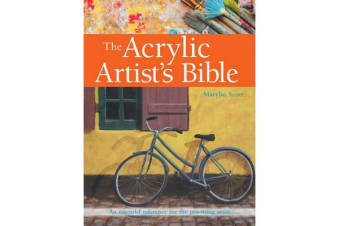 The Acrylic Artist's Bible - An Essential Reference for the Practising Artist