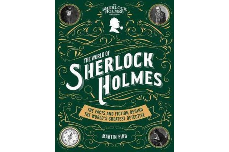 The World of Sherlock Holmes - The Facts and Fiction Behind the World's Greatest Detective