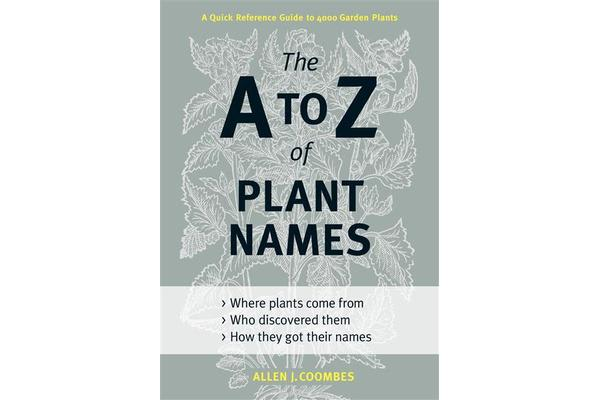 The A to Z of Plant Names - a Quick Reference Guide to 4000 Garden Plants