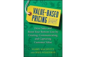 Value-Based Pricing - Drive Sales and Boost Your Bottom Line by Creating, Communicating and Capturing Customer Value