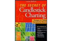 The Secret of Candlestick Charting - Strategies for Trading the Australian Markets