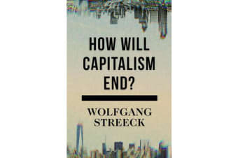 How Will Capitalism End? - Essays on a Failing System