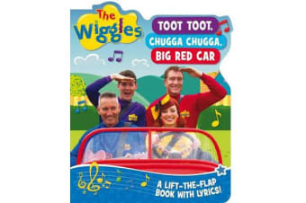 The Wiggles: Toot Toot, Chugga Chugga, Big Red Car - A Lift-the-Flap Book with Lyrics!