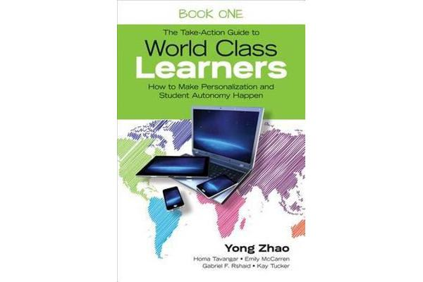 The Take-Action Guide to World Class Learners Book 1 - How to Make Personalization and Student Autonomy Happen