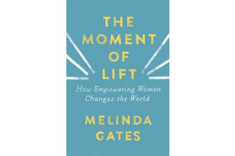 The Moment of Lift - How Empowering Women Changes the World
