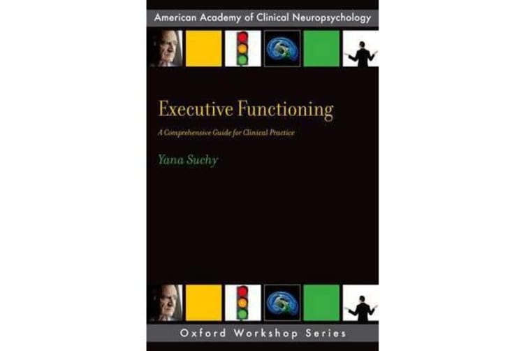 Executive Functioning - A Comprehensive Guide for Clinical Practice