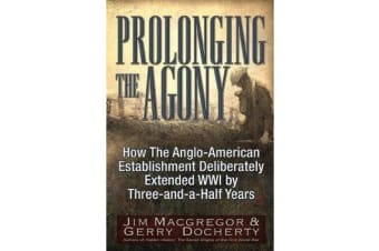 Prolonging the Agony - How the Anglo-American Establishment Deliberately Extended WWI by Three-And-A-Half Years.