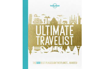 Lonely Planet's Ultimate Travelist - The 500 Best Places on the Planet...Ranked