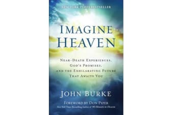 Imagine Heaven - Near-Death Experiences, God's Promises, and the Exhilarating Future That Awaits You