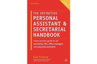 The Definitive Personal Assistant & Secretarial Handbook - A Best Practice Guide for All Secretaries, PAs, Office Managers and Executive Assistants