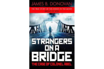 Strangers on a Bridge - The Case of Colonel Abel