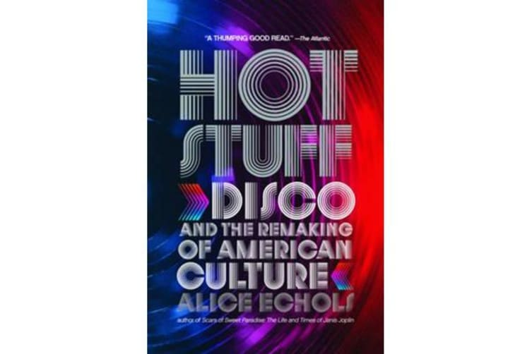 Hot Stuff - Disco and the Remaking of American Culture